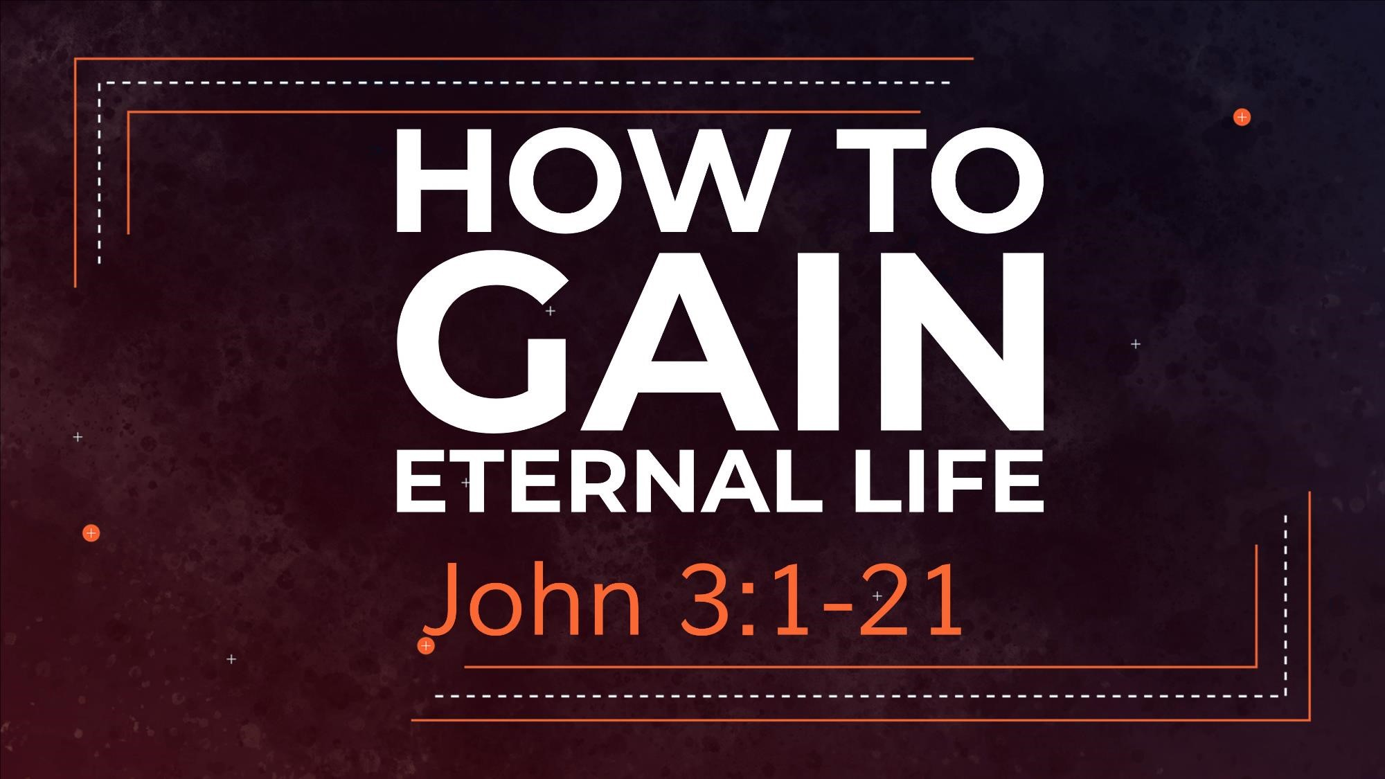 How to gain eternal life